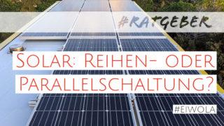 Wohnmobil Solaranlage: Reihen oder Parallelschaltung?