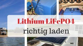 Lithium Batterien (LiFePO4) richtig laden und lagern
