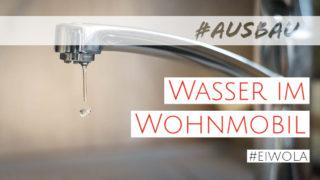 Selbstausbau: Wasserversorgung im Fernreisemobil